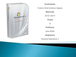 Sustentante: Francis  Ariel  Jiménez  Zapata Matricula: 2010-0077 Grupo: 2 Profesora: Jose Doñe