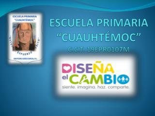 ESCUELA PRIMARIA �CUAUHT�MOC� C.C.T. 19EPR0107M