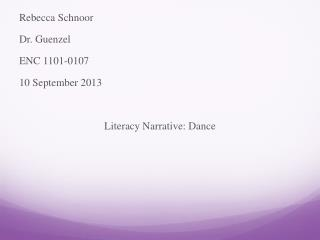 Rebecca Schnoor Dr.  Guenzel ENC 1101-0107 10 September 2013 Literacy Narrative: Dance