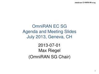 OmniRAN EC SG  Agenda and Meeting Slides July 2013,  Geneva, CH
