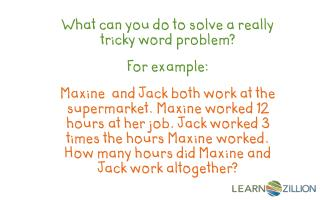 What can you do to solve a really tricky word problem? For example: