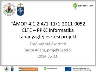 TÁMOP-4.1.2.A/1-11/1-2011-0052 ELTE – PPKE informatika  tananyagfejlesztési  projekt