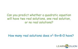 How many real solutions does x 2 -9x+8=0 have?