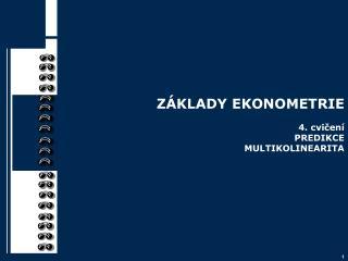 ZÁKLADY EKONOMETRIE 4. cvičení PREDIKCE MULTIKOLINEARITA