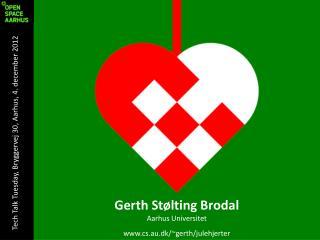 Gerth  St�lting  Brodal Aarhus Universitet cs.au.dk/~gerth/julehjerter