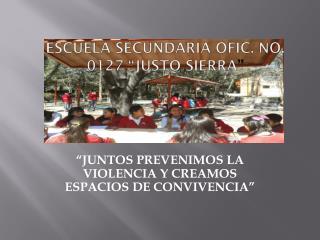 """ESCUELA SECUNDARIA OFIC. No. 0127 """"JUSTO SIERRA """""""