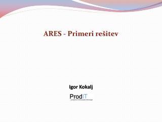 ARES - Primeri rešitev