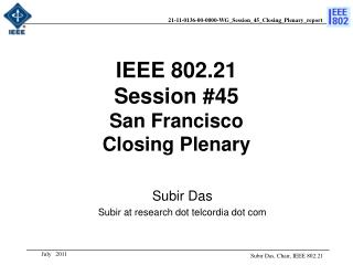 IEEE 802.21 Session #45 San Francisco  Closing Plenary