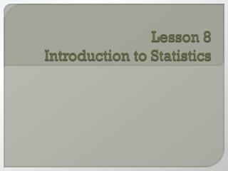 Lesson 8 Introduction to Statistics