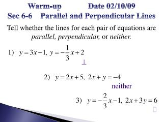 Warm-up             Date 02/10/09                     Sec 6-6    Parallel and Perpendicular Lines