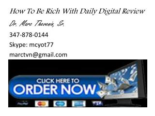 How To Be Rich With Daily Digital Review Dr. Marc  Thevenin , Sr. 347-878-0144 Skype: mcyot77