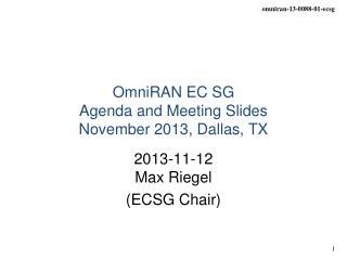 OmniRAN EC SG  Agenda and Meeting Slides November 2013 ,  Dallas, TX