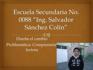 "Escuela Secundaria No. 0088 ""Ing. Salvador Sánchez Colín"""