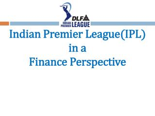 Indian Premier LeagueIPL  in a  Finance Perspective