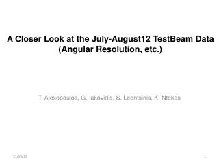 A Closer Look at the July-August12  TestBeam  Data (Angular Resolution, etc.)