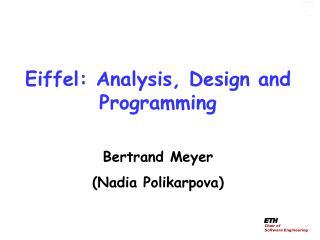 Eiffel: Analysis, Design and Programming Bertrand  Meyer (Nadia  Polikarpova )