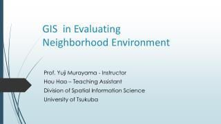 GIS   in Evaluating Neighborhood  Environment