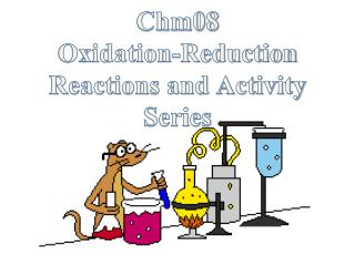 Chm08  Oxidation-Reduction  Reactions and Activity Series