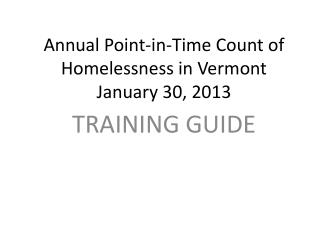 Annual Point-in-Time Count of Homelessness in Vermont January 30, 2013