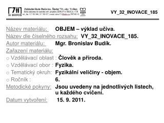 Název materiálu:  OBJEM – výklad učiva. Název dle číselného rozsahu: VY_32_INOVACE_185.