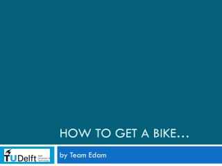 How to get a bike�
