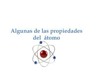 Algunas de las propiedades del  átomo