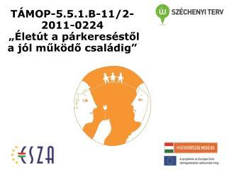 """TÁMOP-5.5.1.B-11/2-2011-0224 """"Életút  a párkereséstől a jól működő  családig"""""""