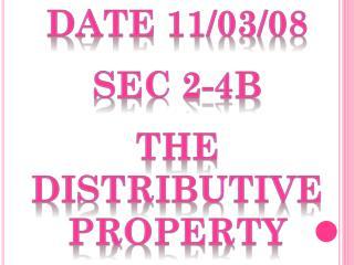 Date 11/03/08 Sec 2-4b The  Distributive Property