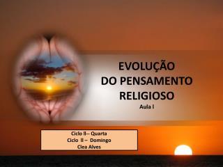 EVOLU ÇÃO DO PENSAMENTO  RELIGIOSO Aula l