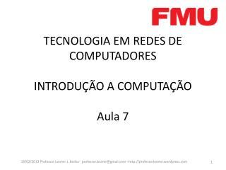 TECNOLOGIA EM REDES DE COMPUTADORES INTRODUÇÃO A COMPUTAÇÃO Aula  7