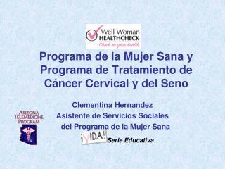 Programa de la Mujer Sana y Programa de Tratamiento de Cáncer Cervical y del Seno