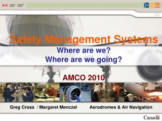 Safety Management Systems Where are we? Where are we going? AMCO 2010