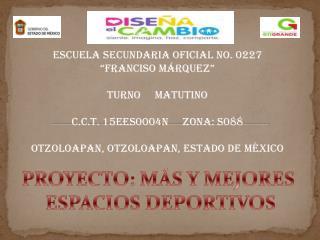 ESCUELA SECUNDARIA OFICIAL  No. 0227 �FRANCISO M�RQUEZ� TURNO     MATUTINO