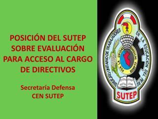 POSICIÓN DEL SUTEP SOBRE EVALUACIÓN PARA ACCESO AL CARGO DE DIRECTIVOS Secretaría Defensa