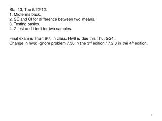 Stat 13, Tue 5/22/12. 1. Midterms back. 2. SE and CI for difference between two means.