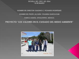 """ESCUELA: SEC. OFIC. NO. 0266  """"18 DE MARZO""""  NOMBRE DEL DIRECTOR: GALDINO C. PICHARDO RODRÍGUEZ"""
