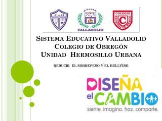 Sistema Educativo Valladolid Colegio de Obregón   Unidad  Hermosillo Urbana