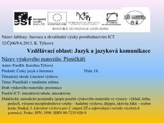 Název šablony: Inovace a zkvalitnění výuky prostřednictvím ICT 32/Čj06/9.6.2013, K.  Týleová