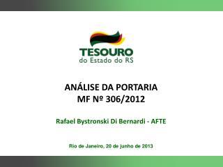 ANÁLISE DA PORTARIA  MF  Nº  306/2012 Rafael Bystronski Di Bernardi - AFTE