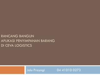 Rancang Bangun A PLIKASI Penyimpanan bARANG DI  Ceva  Logistics