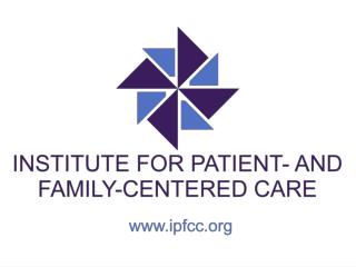 INSTITUTE FOR  PATIENT- AND FAMILY-CENTERED CARE Joanna Kaufman, RN, MS Information Specialist
