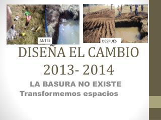 DISEÑA EL CAMBIO 2013- 2014