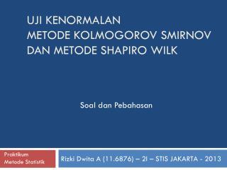 Uji  KENORMALAN  METODE  Kolmogorov  SMIRNOV  dan  METODE SHAPIRO WILK