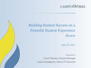 Building Student Success on a Powerful Student Experience Review April 25, 2013