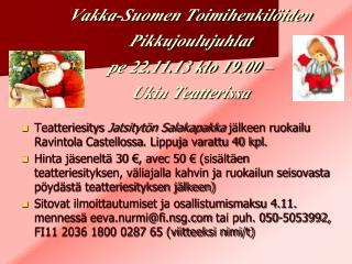 Vakka-Suomen Toimihenkilöiden Pikkujoulujuhlat pe 22.11.13 klo 19.00 – Ukin Teatterissa