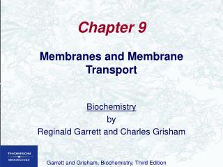 Membranes and Membrane Transport    Biochemistry by Reginald Garrett and Charles Grisham