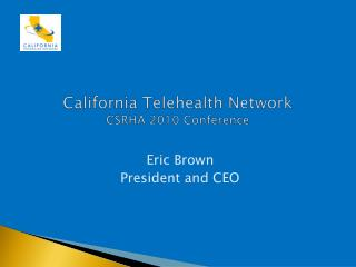 California Telehealth Network CSRHA 2010 Conference