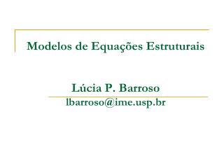 Modelos de Equações Estruturais Lúcia P. Barroso lbarroso@imep.br