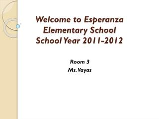 Welcome to  Esperanza Elementary School  School Year  2011-2012