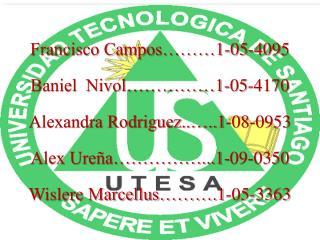 Francisco Campos……… 1-05-4095 Baniel  Nivol…………… 1-05-4170 Alexandra Rodriguez..….. 1-08-0953